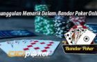 Keunggulan Menarik Dalam Bandar Poker Online