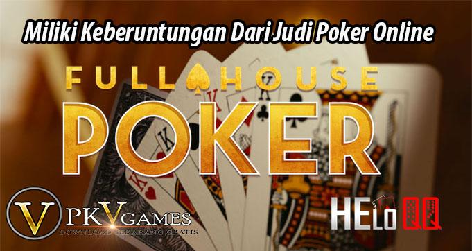Miliki Keberuntungan Dari Judi Poker Online