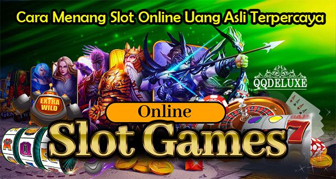 Inilah Cara Menang Slot Online Uang Asli Terpercaya